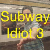 SUBWAY IDIOT 3!!!!!!