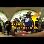 360° Video: Subway Breakdancing