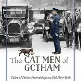 The Cat Men of Gotham: Tales of Feline Friendships in Old New York