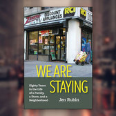 We Are Staying: Eighty Years in the Life of a Family, a Store, and a Neighborhood. Jen Rubin, 2018