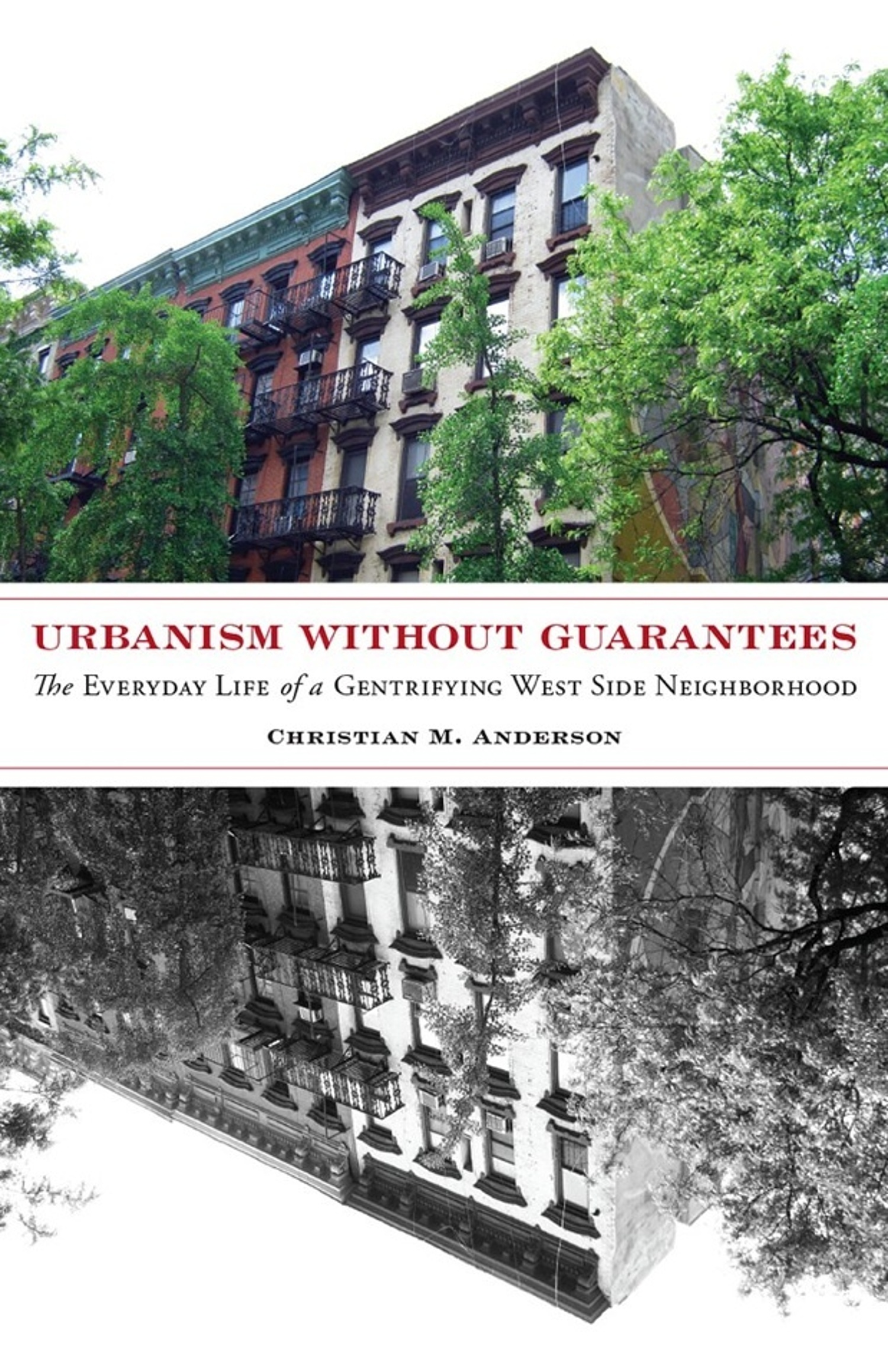 Urbanism without Guarantees: The Everyday Life of a Gentrifying West Side Neighborhood