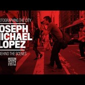 Photographing the City: Joseph Michael Lopez, Behind the Scenes