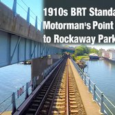 ⁴ᴷ Motorman's Point of View - 1910s BRT Standards from the Transit Museum to Rockaway Park