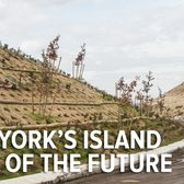 Watch How Designers Re-engineered an Island to Make a Park in New York City