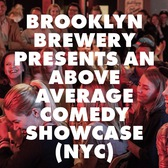 BROOKLYN BREWERY PRESENTS AN ABOVE AVERAGE COMEDY SHOWCASE (NYC)