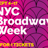 NYC Broadway Week Summer 2017: September 4th — 17th