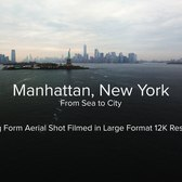 Manhattan, New York - Sea To City - Filmed in 12K