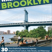 Walking Brooklyn: 30 Tours Exploring Historical Legacies, Neighborhood Culture, Side Streets, and Waterways