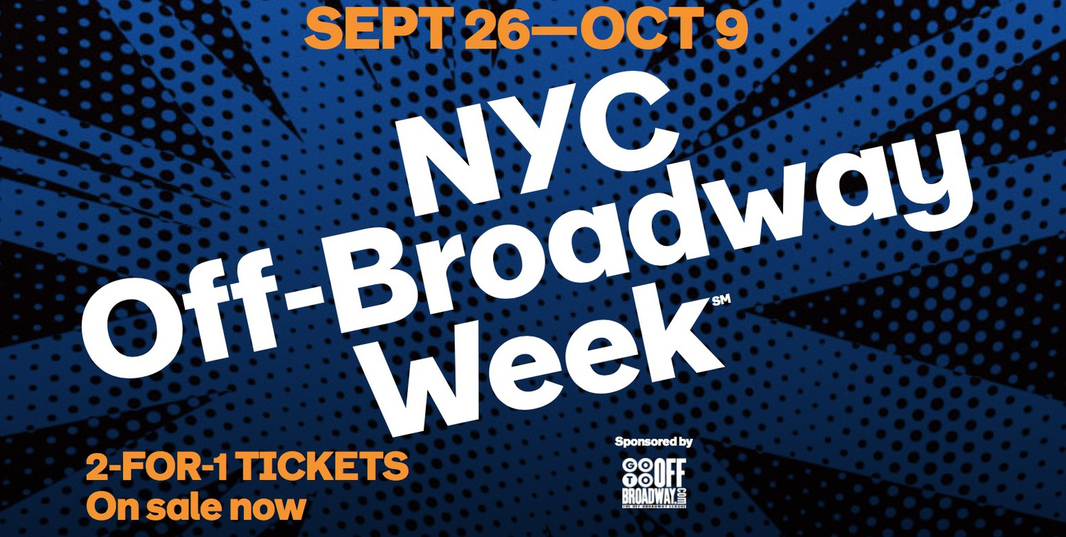 2 for 1 Tickets, Off Broadway Week, Sep 26th - Oct 9th