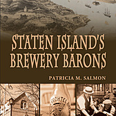 Staten Island's Brewery Barons, Patricia M. Salmon