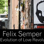 Felix Semper: The Evolution of Love Revolution 2015