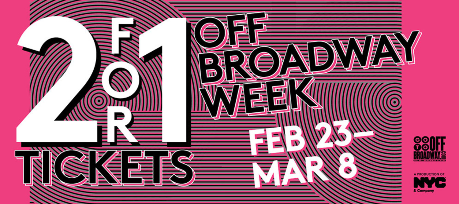 2 for 1 Tickets, Off Broadway Week, Feb 23 - Mar 8