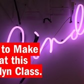 Learn How to Make Neon at the Brooklyn Class