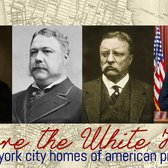 Before the White House: The New York City Homes of American Presidents