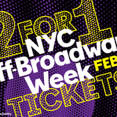2 for 1 Tickets, Off Broadway Week, February 1st - February 14th