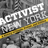 Activist New York: A History of People, Protest, and Politics