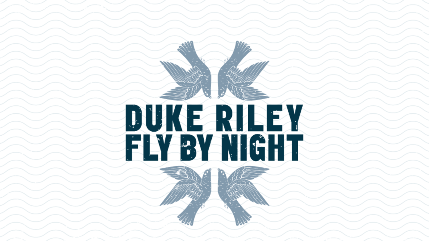 Duke Riley, Fly By Night